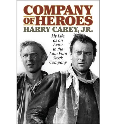 [(Company of Heroes: My Life as an Actor in the John Ford Stock Company )] [Author: Jr. Harry Carey] [Dec-2013]