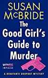 The Good Girl's Guide to Murder: A Debutante Dropout Mystery (Debutante Dropout Mysteries)