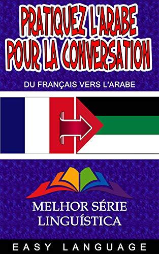 Couverture du livre Pratiquez l'arabe pour la conversation (DU FRANÇAIS VERS L'ARABE)