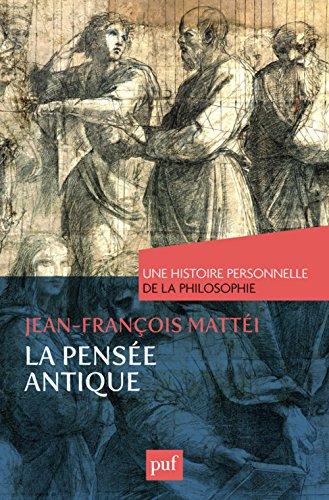 La pensée antique : Une histoire personnelle de la philosophie par Jean-François Mattéi