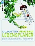 Feng Shui Lebensplaner: Mit Feng Shui den Alltag meistern  - Anleitung für mehr Harmonie, persönliches Glück und ein erfolgreiches Leben - Lillian Too
