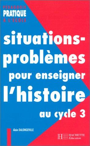 Situations-problmes pour enseigner l'histoire au cycle 3
