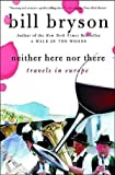 [(Neither Here Nor There:Travels)] [By (author) Bill Bryson] published on (May, 2001)