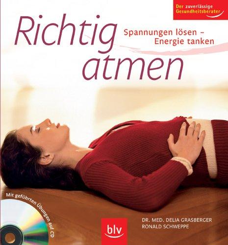 Richtig atmen: Spannungen lösen - Energie tanken. Mit geführten Übungen auf CD. Der zuverlässige Gesundheitsberater