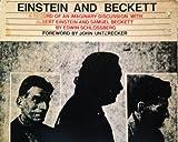 Einstein and Beckett - A Record of an Imaginary Discussion with Albert Einstein and Samuel Beckett - foreword by John Unterecker