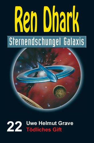 Ren Dhark Sternendschungel Galaxis Band 22: Tödliches Gift