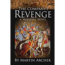 The Company's Revenge: Medieval England was a Game of Thrones (The Company of Archers Book 15)