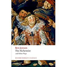 The Alchemist and Other Plays: Volpone, or the Fox, Epicene, or the Silent Woman, The Alchemist, Bartholemew Fair (Oxford World's Classics)