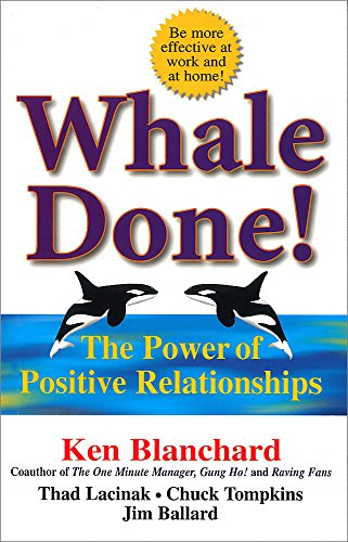 Whale Done!: The Power of Positive Relationships por Ken Blanchard