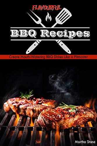 Flavourful BBQ Recipes: Create Mouth-Watering BBQ Dishes Like a Pitmaster