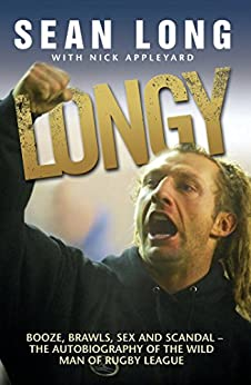 Longy - Booze, Brawls, Sex and Scandal: The Autobiography of the Wild Man of Rugby League by [Long, Sean, Appleyard, Nick]