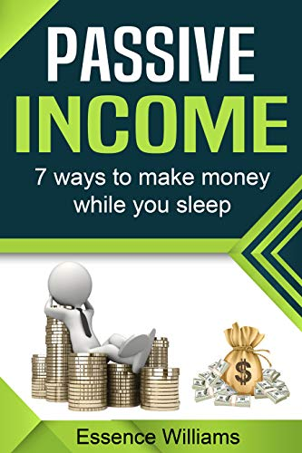 Passive Income: 7 Ways to Make Money While You Sleep (English Edition)