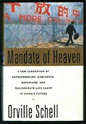 Mandate of Heaven: A New Generation of Entrepreneurs, Dissidents, Bohemians, and Technocrats Lays Claim to China's Future by Orville Schell (1994-09-02)