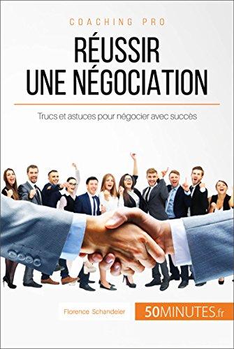 Réussir une négociation: Trucs et astuces pour négocier avec succès (Coaching pro t. 56)