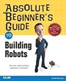 Image de Absolute Beginner's Guide to Building Robots