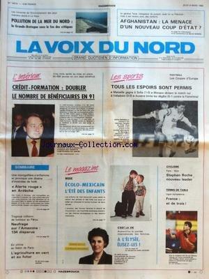 VOIX DU NORD (LA) [No 14214] du 08/03/1990 - CREDIT-FORMATION - DOUBLER LE NOMBRE DE BENEFICIAIRES EN 91 - MODE - ECOLO-MEXICAIN L'ETE DES ENFANTS - LES SPORTS - FOOT - CYCLISME - TENNIS DE TABLE - UNE MONTGOLFIERE S'ENFLAMME - ALERTE ROUGE EN ARDECHE - POLLUTION DE LA MER DU NORD - LA GRANDE-BRETAGNE SOUS LE FEU DES CRITIQUES AFGHANISTAN - LA MENACE D'UN NOUVEAU COUP D'ETAT par Collectif