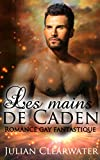 Romance gay fantastique: Les mains de Caden (M/M Gay LGBT Fantasy) (Comédie romantique contemporaine)