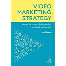 Video Marketing Strategy: Harness the Power of Online Video to Drive Brand Growth