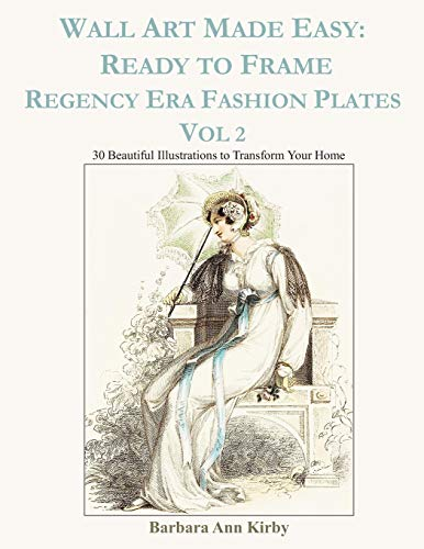 Jane Kostüm Austen - Wall Art Made Easy: Ready to Frame Regency Era Fashion Plates Vol 2: 30 Beautiful Illustrations to Transform Your Home
