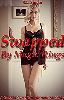 Swapped By Magic Rings: A Gender Swap Transformation Story (English Edition) di [Singer, R.L.]