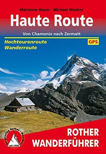 Gps Haut (Haute Route: Von Chamonix nach Zermatt. Hochtourenroute - Wanderroute. Mit GPS-Tracks. (Rother Wanderführer))