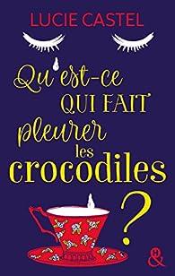 Qu'est-ce qui fait pleurer les crocodiles ? par Lucie Castel (II)