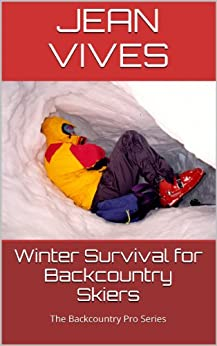 WINTER SURVIVAL FOR BACKCOUNTRY SKIERS (The Backcountry Pro Series Book 1) (English Edition) von [Vives, Jean]