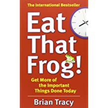 Eat That Frog!: Get More of the Important Things Done - Today! by Brian Tracy(1905-07-04)