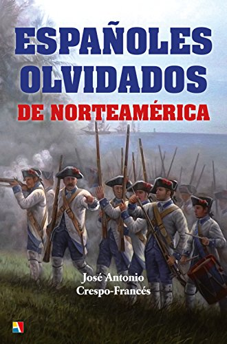 Españoles olvidados de Norteamérica por José Antonio Crespo-Francés y Valero