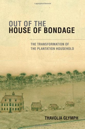 By Thavolia Glymph - Out of the House of Bondage: The Transformation of the Plantation Household