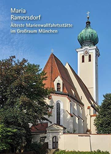 Maria Ramersdorf – Älteste Marienwallfahrtsstätte im Großraum München (Kleine Kunstführer)