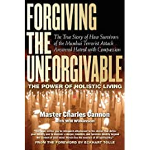 Forgiving The Unforgivable: The Power of Holistic Living by Master Charles Cannon (2012-02-21)