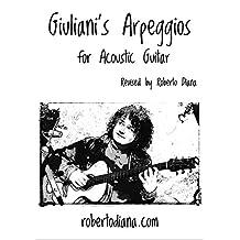 Giuliani's Arpeggios for Acoustic Guitar: Gli Arpeggi di Giuliani per Chitarra Acustica con TAB (Acoustic Guitar Methods Vol. 1) (Italian Edition)