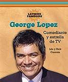 George Lopez: Comediante y Estrella de TV (Latinos Famosos/Famous Latinos)