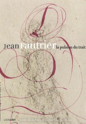 Jean Fautrier la Pulsion du Trait