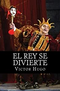 El Rey se Divierte par Victor Hugo