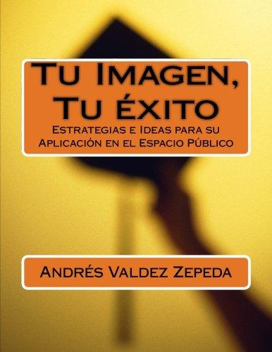Tu Imagen, Tu éxito: Estrategias e Ideas para su  Aplicación en el Espacio Público