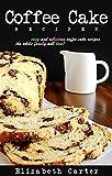Image de Coffee Cake:Recipes: Delicious Coffee Cake Recipes The Whole Family Will Love! (English Edition)