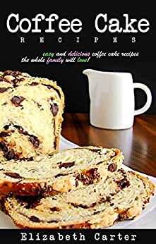 Coffee Cake:Recipes: Delicious Coffee Cake Recipes The Whole Family Will Love! (English Edition) von [Carter, Elizabeth]