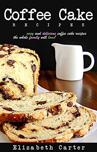 Coffee Cake:Recipes: Delicious Coffee Cake Recipes The Whole Family Will Love! (English Edition) Carters Cupcake