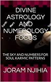 DIVINE ASTROLOGY AND NUMEROLOGY FOCUS: THE SKY AND NUMBERS FOR SOUL KARMIC PATTERNS