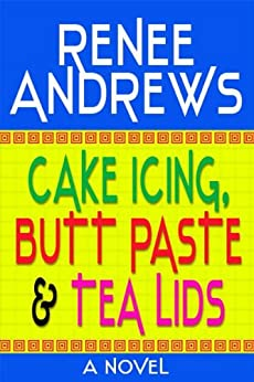 Cake Icing, Butt Budder and Tea Lids (A Romantic Comedy) (English Edition) von [Andrews, Renee]