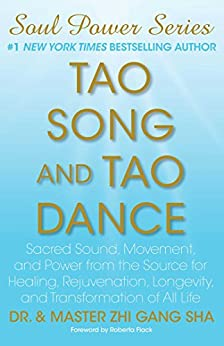 Tao Song and Tao Dance: Sacred Sound, Movement, and Power from the Source for Healing, Rejuvenation, Longevity, and Transformation of All Life (English Edition) von [Sha, Zhi Gang]