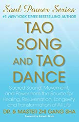 Tao Song and Tao Dance: Sacred Sound, Movement, and Power from the Source for Healing, Rejuvenation, Longevity, and Transformation of All Life (English Edition)