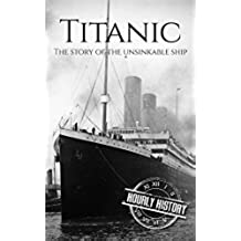 Titanic: The Story Of The Unsinkable Ship (English Edition)