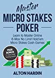Master Micro Stakes Poker: Learn to Master 6-Max No Limit Hold'em Micro Stakes Cash Games (English Edition)