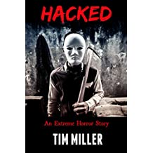 Hacked: An Extreme Horror Story (Stalkers Book 1)