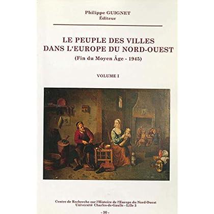 Le peuple des villes dans l'Europe du Nord-Ouest (fin du Moyen Âge-1945). Volume II (Histoire et littérature du Septentrion (IRHiS))