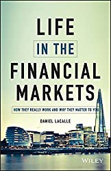 The Life in The Financial Markets: How They Really Work and Why They Matter to You