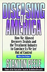 Diseasing America P: How We Allowed Recovery Zealots and the Treatment Industry to Convince Us We Are Out of Control